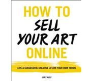 Book How to Sell Your Art Online: Live a Successful Creative Life on Your Own Terms