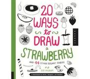 Book 20 Ways to Draw a Strawberry and 44 Other Elegant Edibles: A Sketchbook for Artists, Designers, and Doodlers