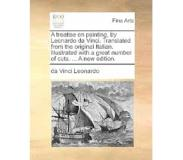 Book A Treatise on Painting, by Leonardo Da Vinci. Translated from the Original Italian. Illustrated with a Great Number of Cuts. ... a New Edition.