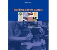 Book Building Electric Guitars - How to Make Solid-body, Hollow-body and Semi-acoustic Electric Guitars and Bass Guitars