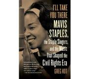 Book I'll Take You There: Mavis Staples, the Staple Singers, and the March Up Freedom's Highway