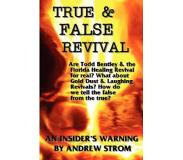 Book TRUE & FALSE REVIVAL.. An Insider's Warning. Are Todd Bentley & the Florida Healing Revival for Real? What About Gold Dust & Lau