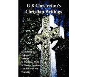 Chesterton, G. K. G K Chesterton's Christian Writings (Unabridged): Everlasting Man, Orthodoxy, Heretics, St Francis of Assisi, St. Thomas Aquinas and the Man Who Was T