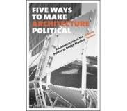 Book Five Ways to Make Architecture Political