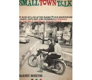 Book Small Town Talk: Bob Dylan, the Band, Van Morrison, Janis Joplin, Jimi Hendrix and Friends in the Wild Years of Woodstock
