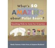 Book What s So Amazing about Polar Bears   Teaching Kids to Care for  Creation 4b02fc8c9c