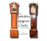 Book An Exhibition of Yorkshire Grandfather Clocks - Yorkshire Longcase Clocks and Their Makers from 1720 to 1860