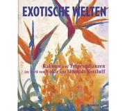 Book Exotic Worlds: Cacti and Tropical Plants in the Works of Nolde and Schmidt-Rottluff