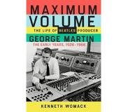 Book Maximum Volume: The Life of Beatles Producer George Martin, the Early Years, 1926-1966