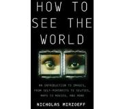 Book How to See the World: An Introduction to Images, from Self-Portraits to Selfies, Maps to Movies, and More