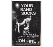 Book Your Band Sucks: What I Saw at Indie Rock's Failed Revolution (But Can No Longer Hear)