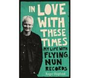 Book In Love with These Times: My Life with Flying Nun Records