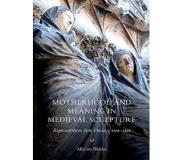 Book Motherhood and Meaning in Medieval Sculpture: Representations from France, C.1100-1500