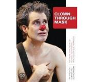 Book Clown Through Mask: The Pioneering Work of Richard Pochinko as Practised by Sue Morrison
