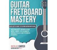 Book Guitar Fretboard Mastery: An In-Depth Guide to Playing Guitar with Ease, Including Note Memorization, Music Theory for Beginners, Chords, Scales