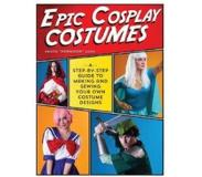 Book Epic Cosplay Costumes: A Step-By-Step Guide to Making and Sewing Your Own Costume Designs