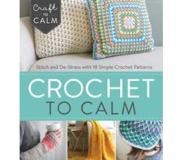 Book Crochet to Calm: Stitch and de-Stress with 18 Simple Crochet Patterns