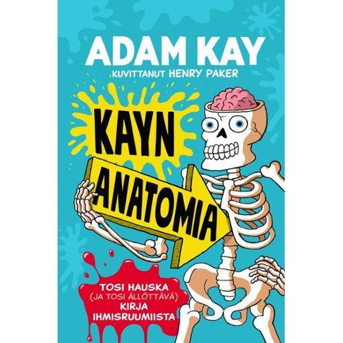 Art House Oy Kayn anatomia : tosi hauska (ja tosi ällöttävä) kirja ihmisruumiista